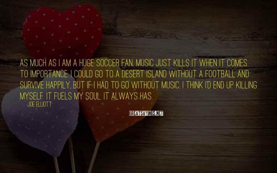 Joe Elliott Sayings: As much as I am a huge soccer fan, music just kills it when it