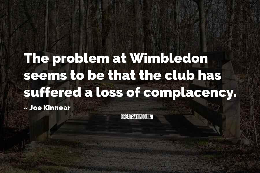 Joe Kinnear Sayings: The problem at Wimbledon seems to be that the club has suffered a loss of