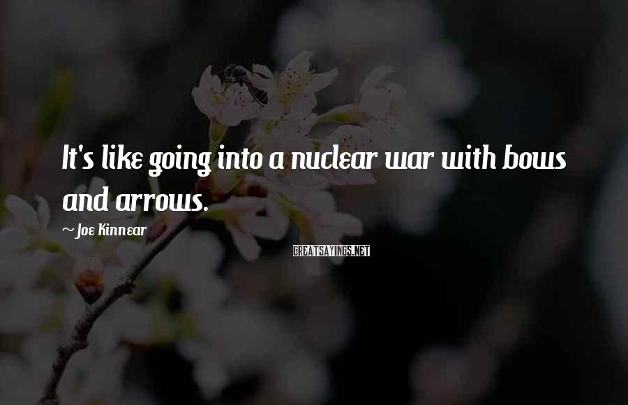 Joe Kinnear Sayings: It's like going into a nuclear war with bows and arrows.