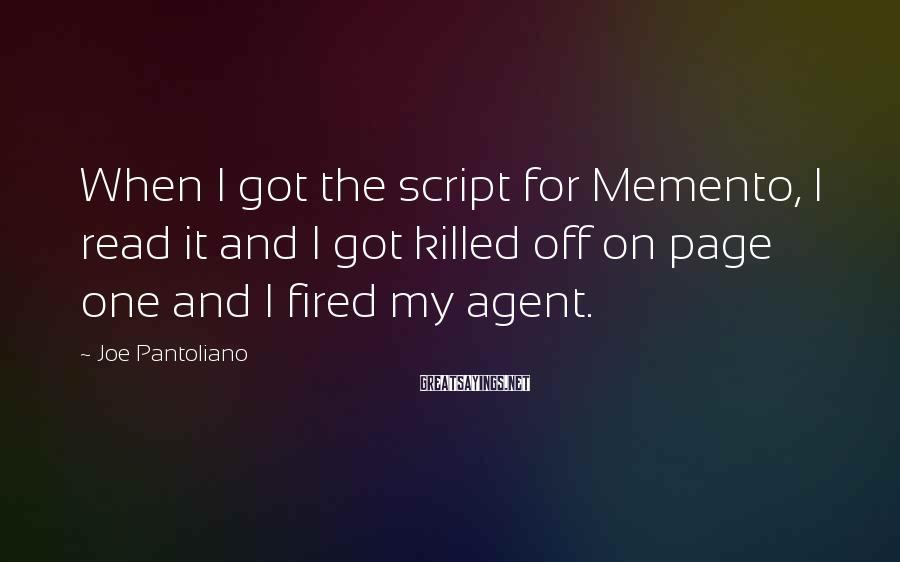 Joe Pantoliano Sayings: When I got the script for Memento, I read it and I got killed off