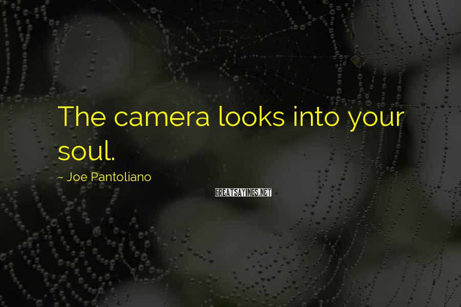 Joe Pantoliano Sayings: The camera looks into your soul.