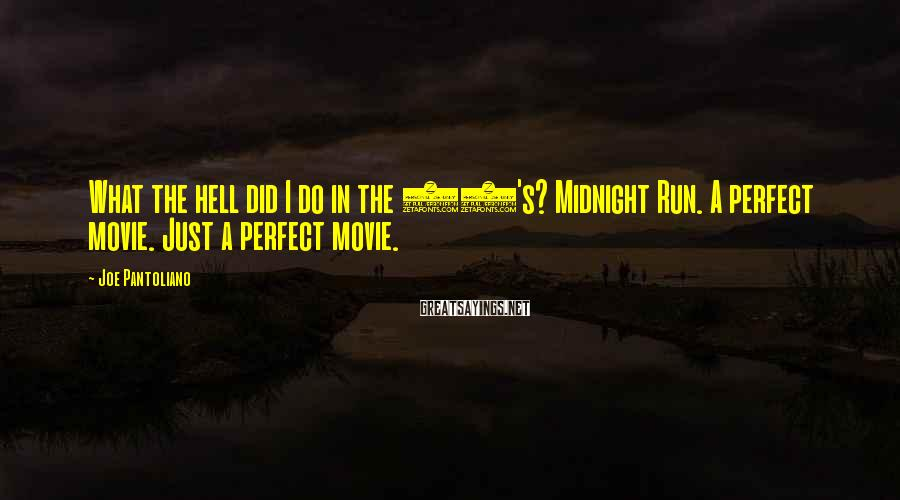Joe Pantoliano Sayings: What the hell did I do in the 80's? Midnight Run. A perfect movie. Just
