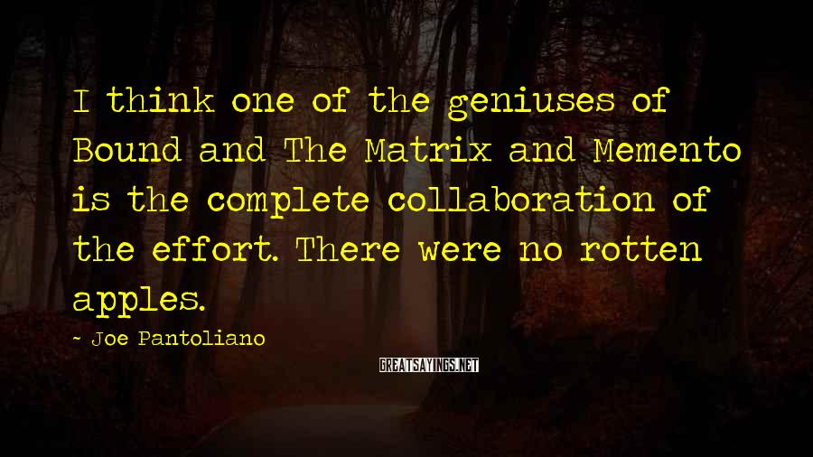 Joe Pantoliano Sayings: I think one of the geniuses of Bound and The Matrix and Memento is the