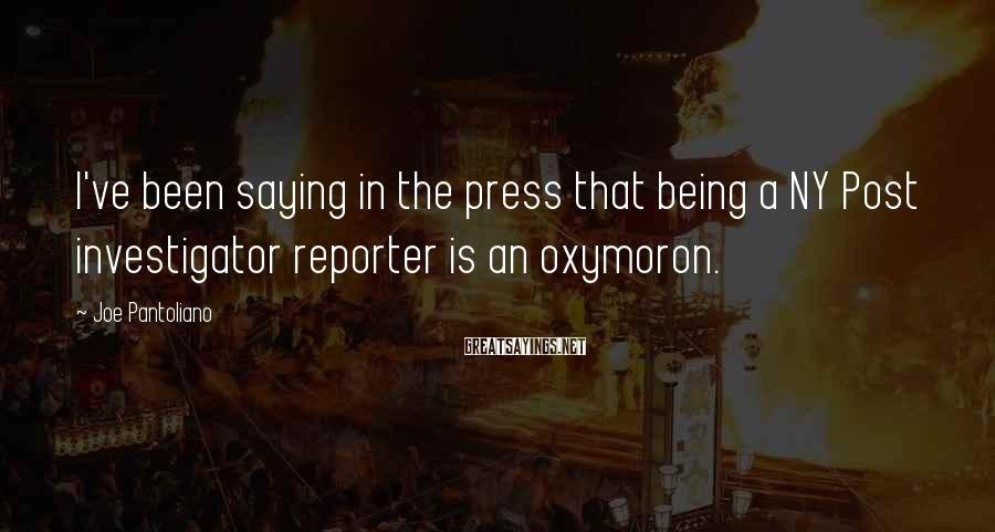 Joe Pantoliano Sayings: I've been saying in the press that being a NY Post investigator reporter is an