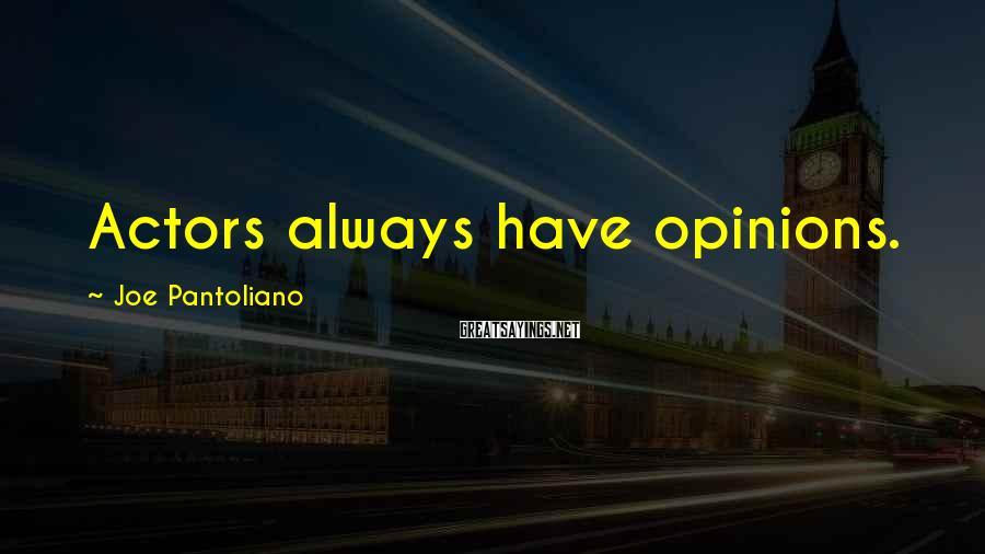 Joe Pantoliano Sayings: Actors always have opinions.