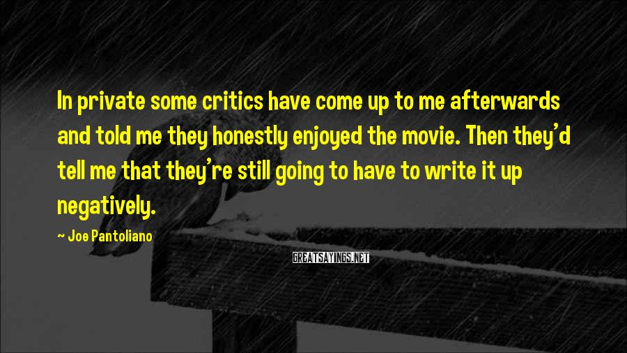 Joe Pantoliano Sayings: In private some critics have come up to me afterwards and told me they honestly