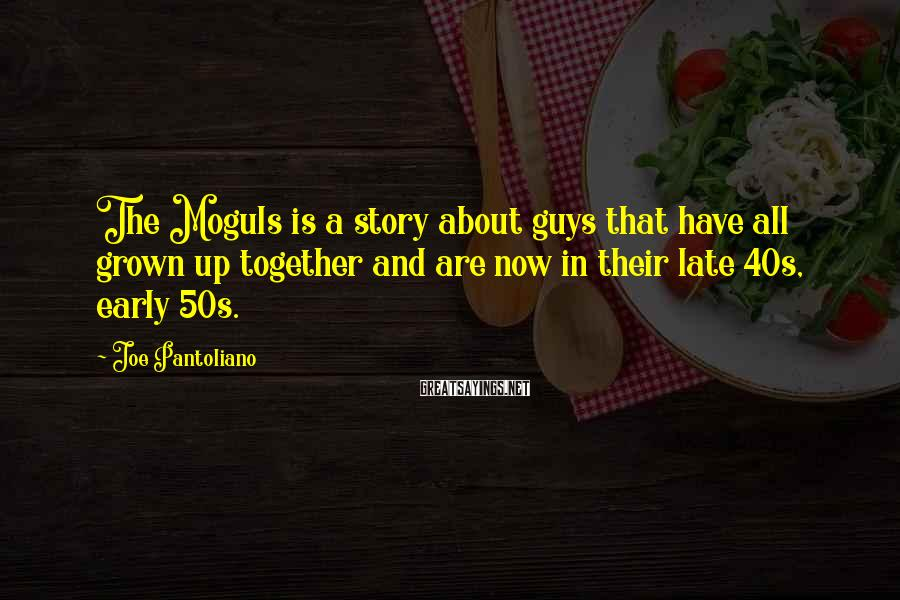 Joe Pantoliano Sayings: The Moguls is a story about guys that have all grown up together and are