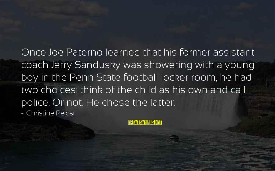 Joe Paterno Sayings By Christine Pelosi: Once Joe Paterno learned that his former assistant coach Jerry Sandusky was showering with a