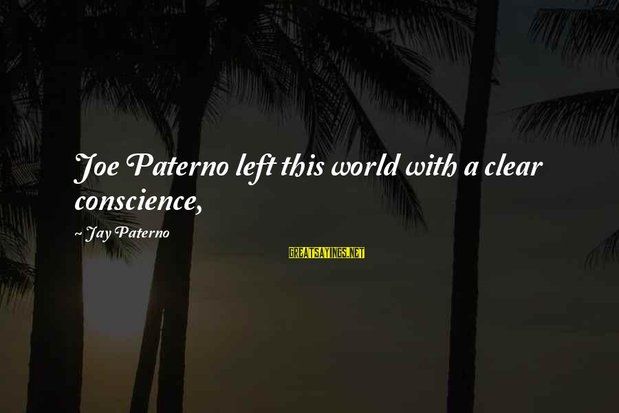 Joe Paterno Sayings By Jay Paterno: Joe Paterno left this world with a clear conscience,