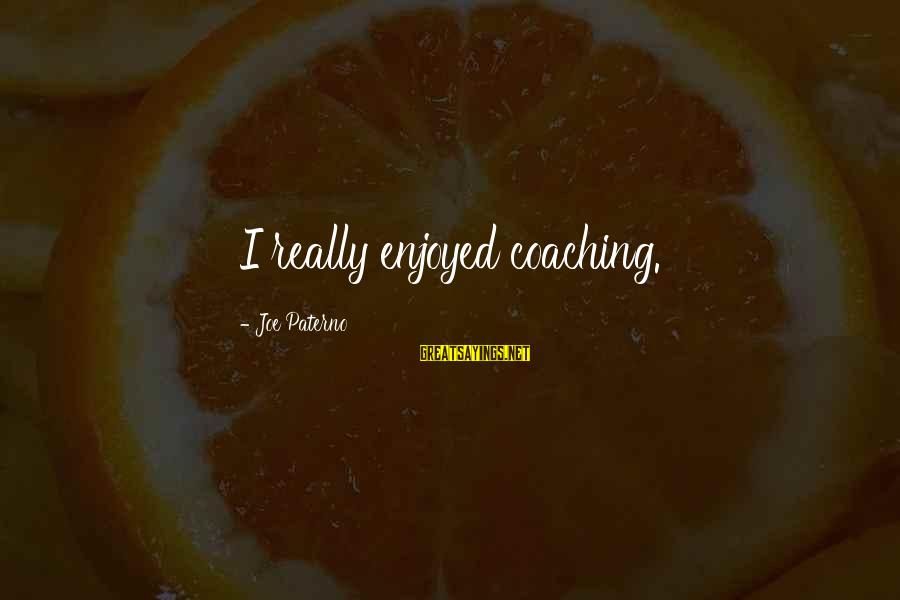 Joe Paterno Sayings By Joe Paterno: I really enjoyed coaching.