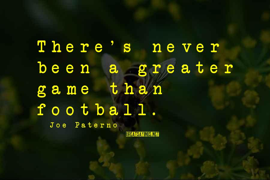 Joe Paterno Sayings By Joe Paterno: There's never been a greater game than football.