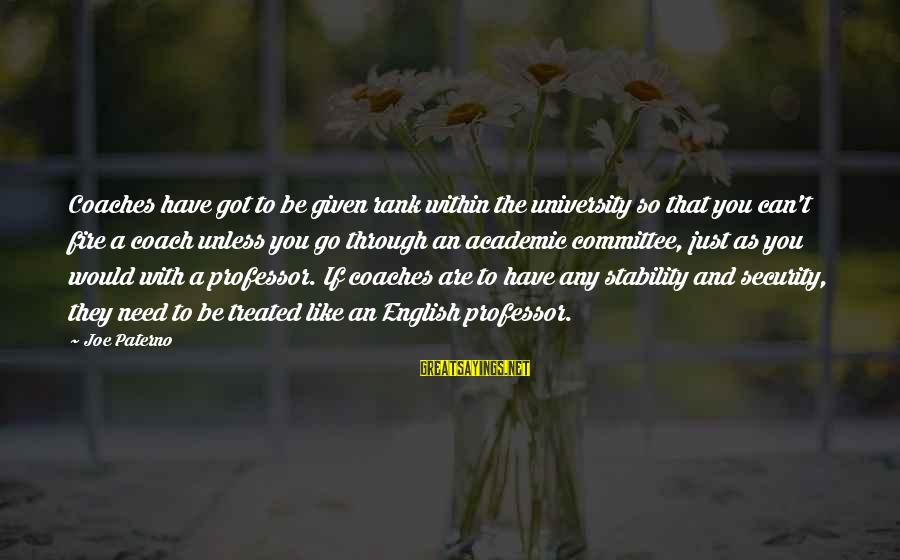 Joe Paterno Sayings By Joe Paterno: Coaches have got to be given rank within the university so that you can't fire