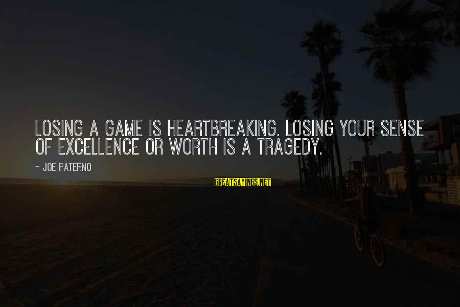Joe Paterno Sayings By Joe Paterno: Losing a game is heartbreaking. Losing your sense of excellence or worth is a tragedy.
