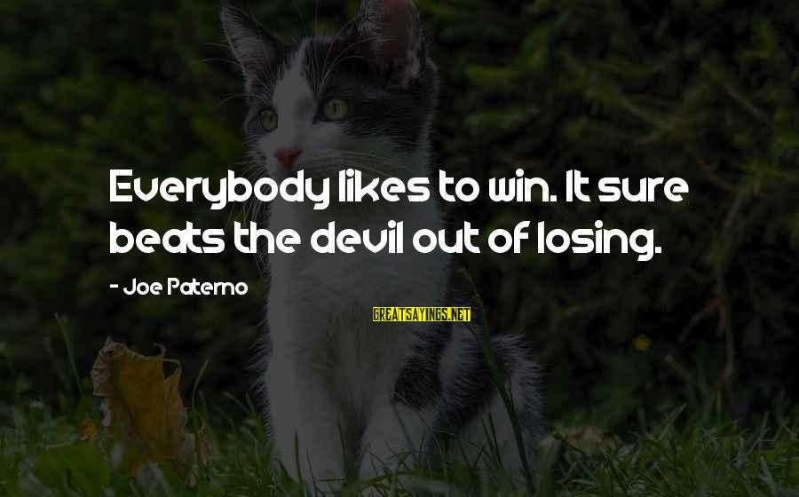 Joe Paterno Sayings By Joe Paterno: Everybody likes to win. It sure beats the devil out of losing.