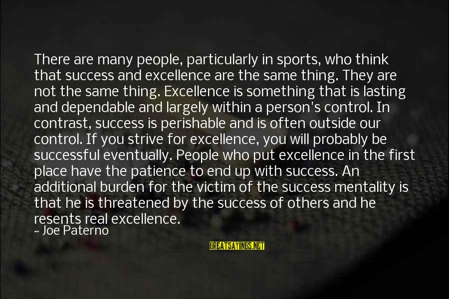 Joe Paterno Sayings By Joe Paterno: There are many people, particularly in sports, who think that success and excellence are the