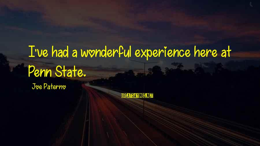 Joe Paterno Sayings By Joe Paterno: I've had a wonderful experience here at Penn State.