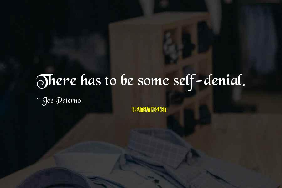 Joe Paterno Sayings By Joe Paterno: There has to be some self-denial.