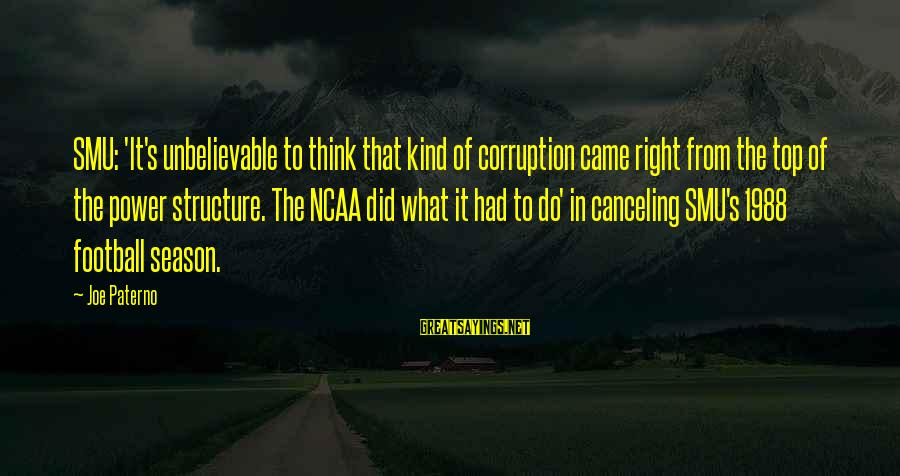 Joe Paterno Sayings By Joe Paterno: SMU: 'It's unbelievable to think that kind of corruption came right from the top of