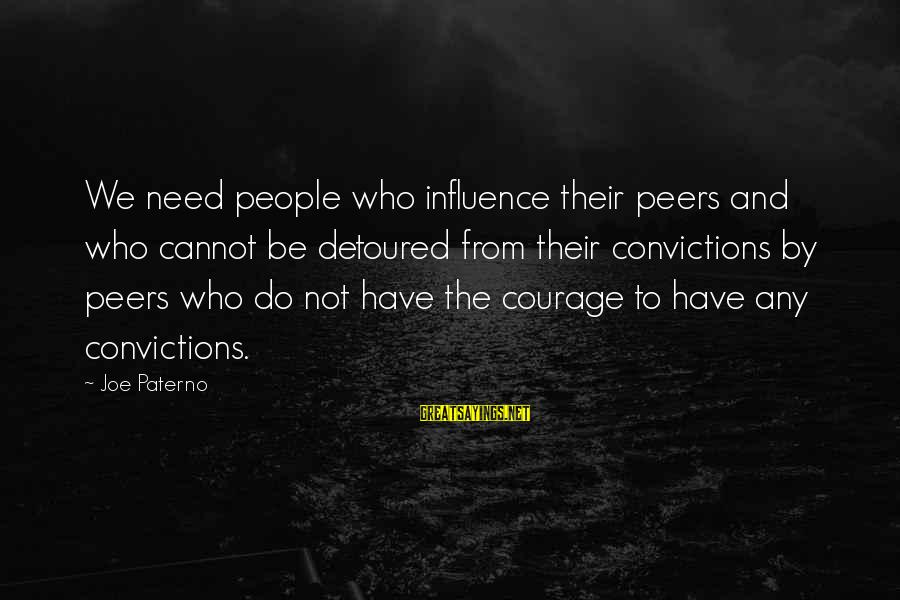 Joe Paterno Sayings By Joe Paterno: We need people who influence their peers and who cannot be detoured from their convictions
