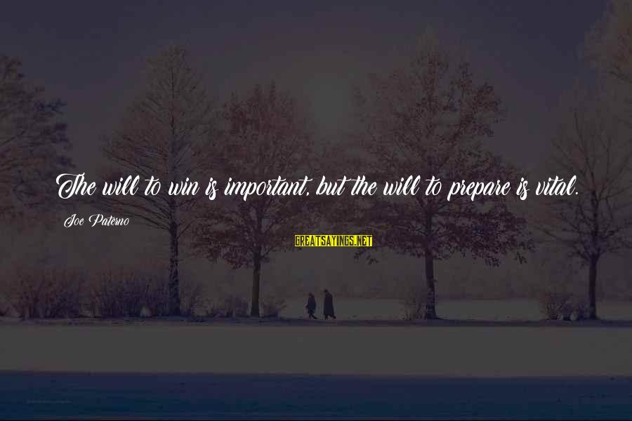 Joe Paterno Sayings By Joe Paterno: The will to win is important, but the will to prepare is vital.