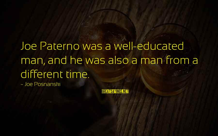 Joe Paterno Sayings By Joe Posnanski: Joe Paterno was a well-educated man, and he was also a man from a different