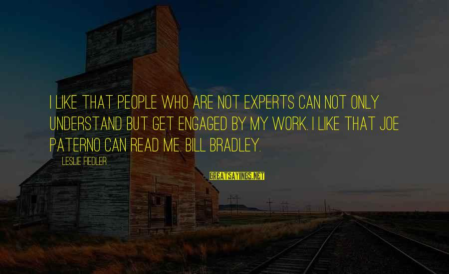 Joe Paterno Sayings By Leslie Fiedler: I like that people who are not experts can not only understand but get engaged