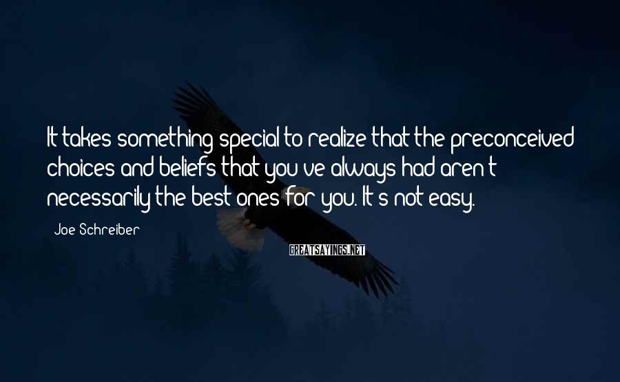Joe Schreiber Sayings: It takes something special to realize that the preconceived choices and beliefs that you've always