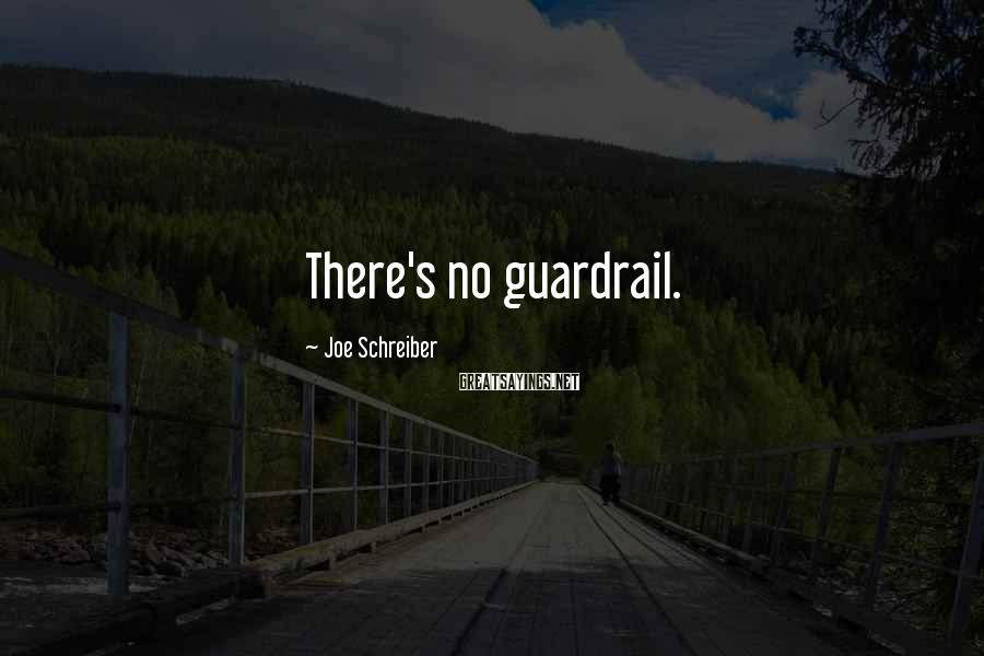 Joe Schreiber Sayings: There's no guardrail.