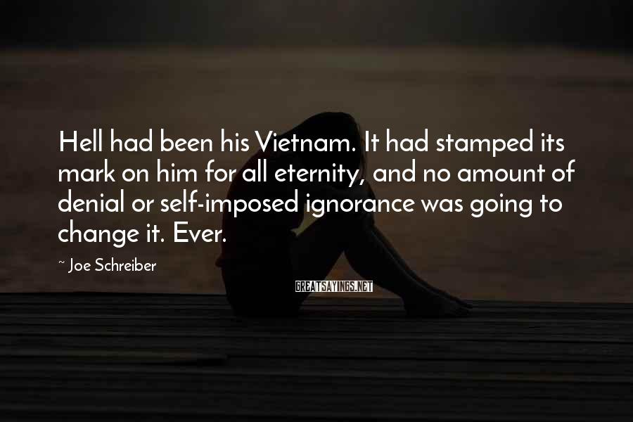 Joe Schreiber Sayings: Hell had been his Vietnam. It had stamped its mark on him for all eternity,