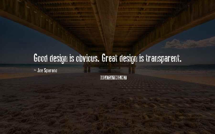 Joe Sparano Sayings: Good design is obvious. Great design is transparent.