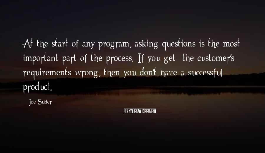 Joe Sutter Sayings: At the start of any program, asking questions is the most important part of the