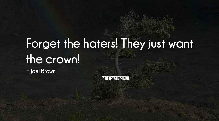 Joel Brown Sayings: Forget the haters! They just want the crown!