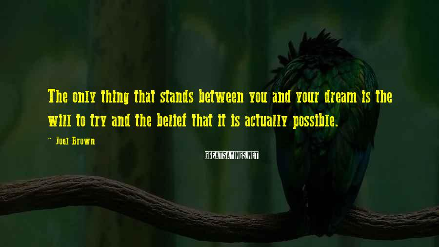 Joel Brown Sayings: The only thing that stands between you and your dream is the will to try