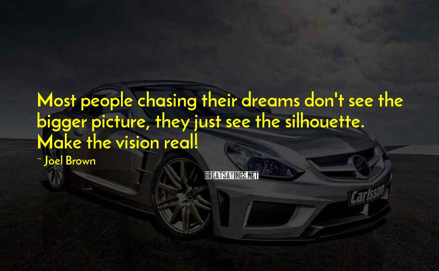 Joel Brown Sayings: Most people chasing their dreams don't see the bigger picture, they just see the silhouette.