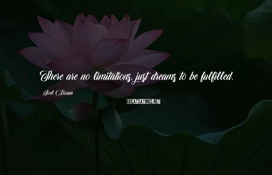 Joel Brown Sayings: There are no limitations, just dreams to be fulfilled.