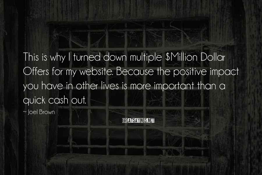 Joel Brown Sayings: This is why I turned down multiple $Million Dollar Offers for my website. Because the
