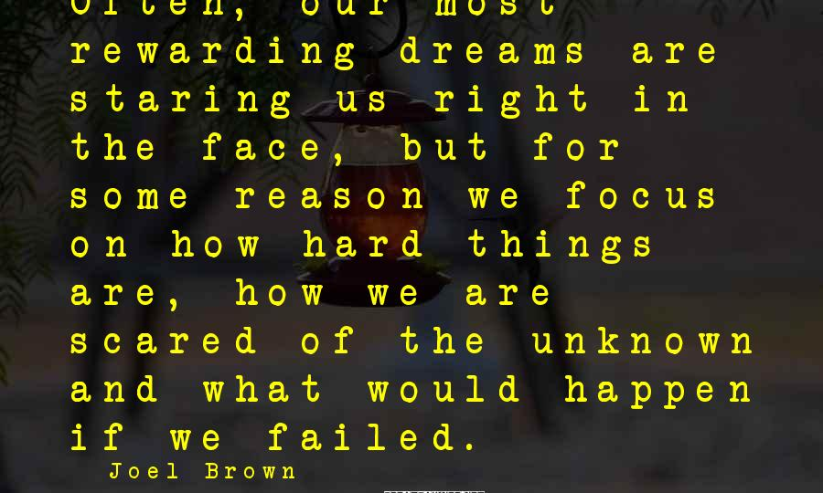 Joel Brown Sayings: Often, our most rewarding dreams are staring us right in the face, but for some