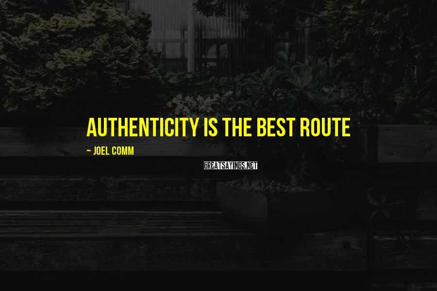 Joel Comm Sayings: Authenticity is the best route