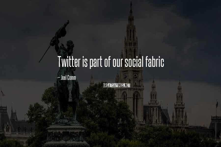 Joel Comm Sayings: Twitter is part of our social fabric