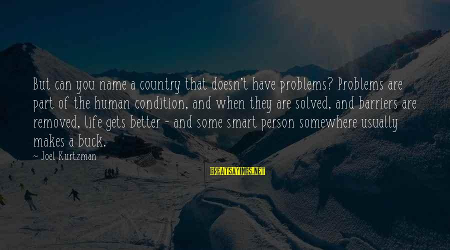 Joel Kurtzman Sayings By Joel Kurtzman: But can you name a country that doesn't have problems? Problems are part of the