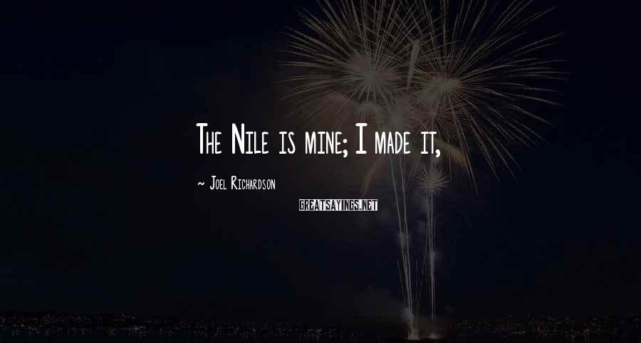 Joel Richardson Sayings: The Nile is mine; I made it,