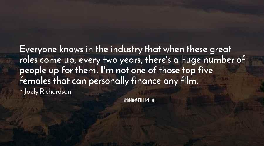 Joely Richardson Sayings: Everyone knows in the industry that when these great roles come up, every two years,