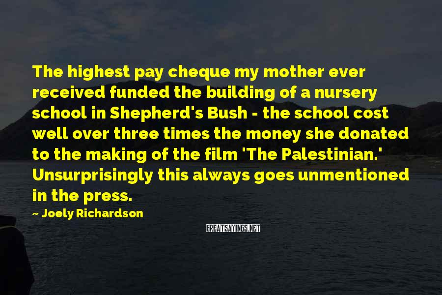 Joely Richardson Sayings: The highest pay cheque my mother ever received funded the building of a nursery school