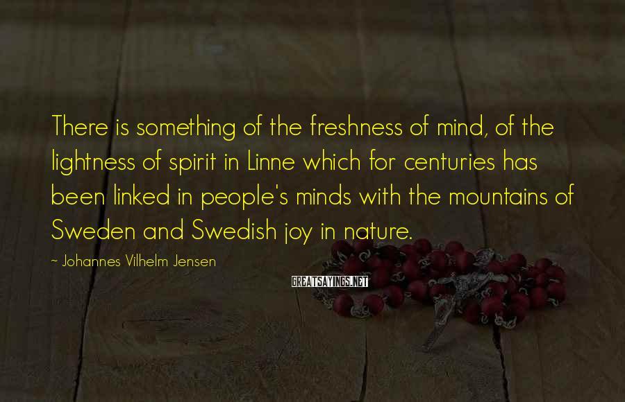 Johannes Vilhelm Jensen Sayings: There is something of the freshness of mind, of the lightness of spirit in Linne