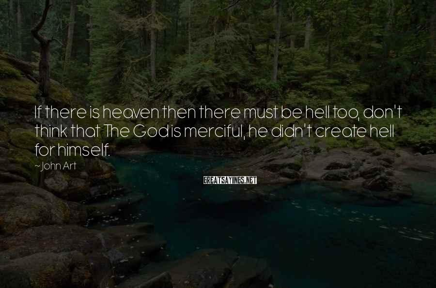 John Art Sayings: If there is heaven then there must be hell too, don't think that The God