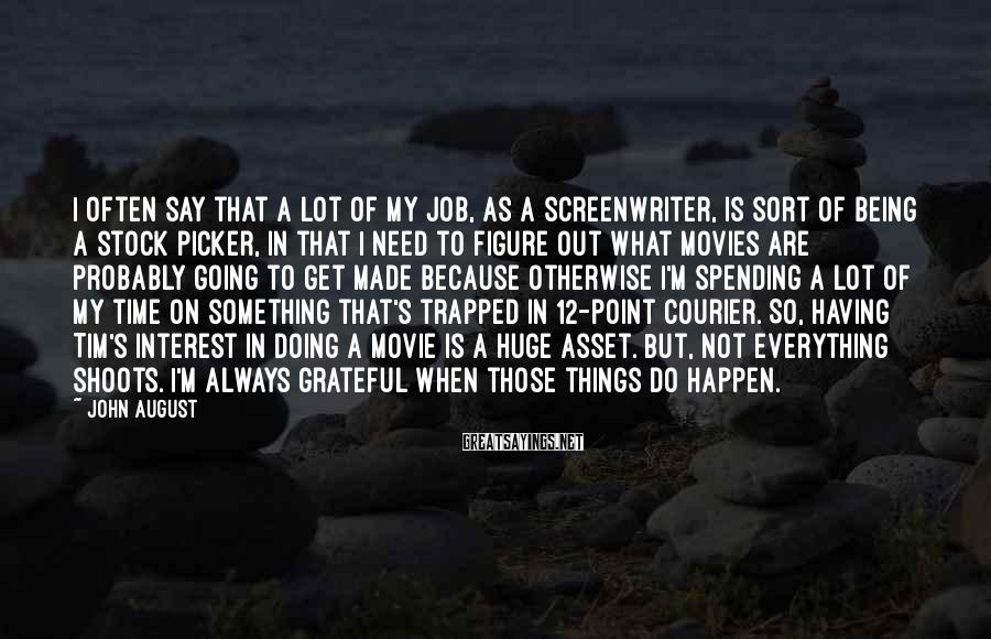 John August Sayings: I often say that a lot of my job, as a screenwriter, is sort of