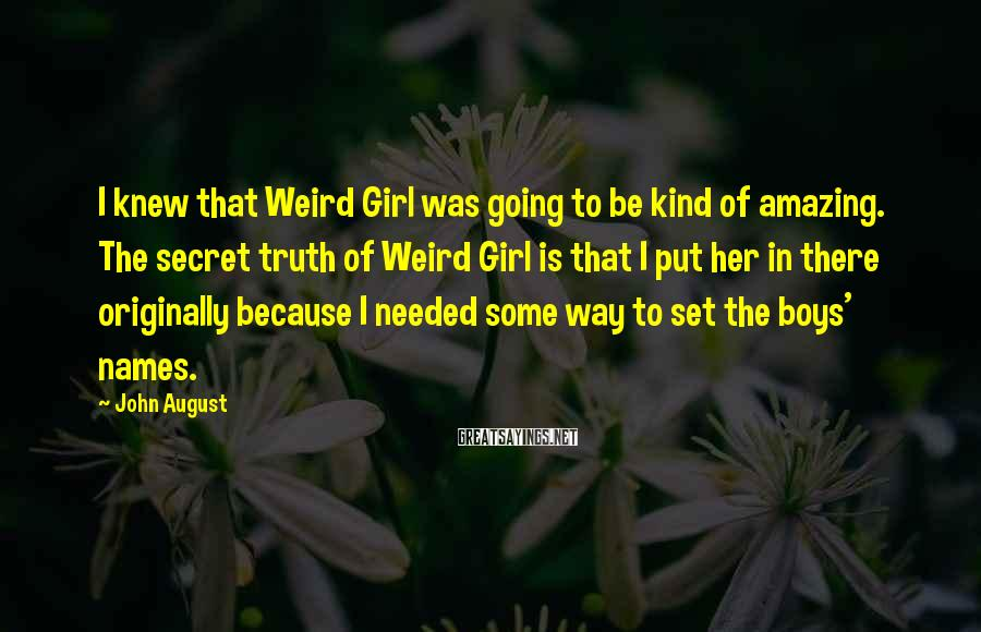 John August Sayings: I knew that Weird Girl was going to be kind of amazing. The secret truth