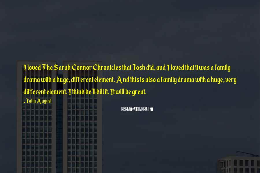 John August Sayings: I loved The Sarah Connor Chronicles that Josh did, and I loved that it was