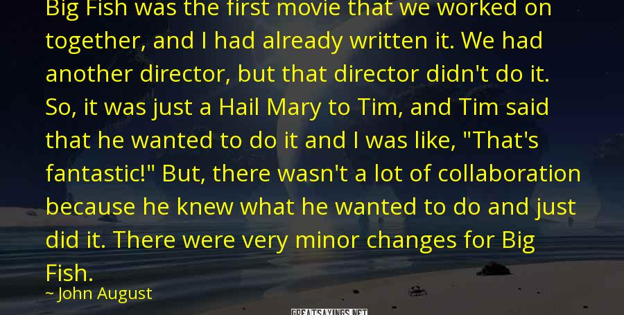 John August Sayings: Big Fish was the first movie that we worked on together, and I had already