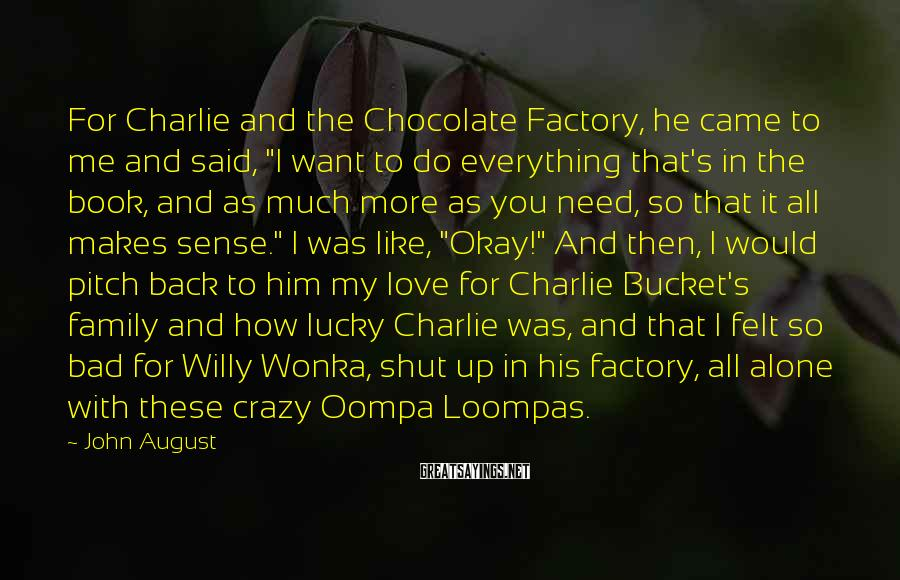 """John August Sayings: For Charlie and the Chocolate Factory, he came to me and said, """"I want to"""